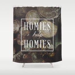 Homies Help Homies Shower Curtain