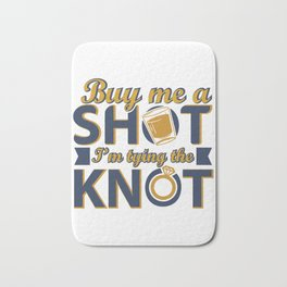 Buy Me A Shot I'm Tying The Knot Bath Mat