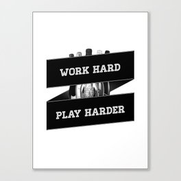 Work Hard, Play Harder Canvas Print