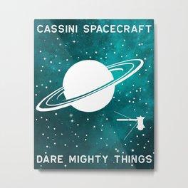 Cassini Dare Mighty Things Metal Print