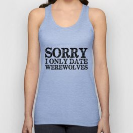 Sorry, I only date werewolves!  Unisex Tank Top