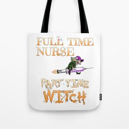 Halloween Costume Full Time Nurse Part-Time Witch Tote Bag