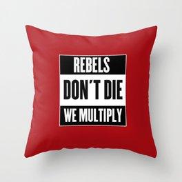 Rebels Don't Die, We Multiply Throw Pillow