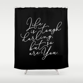 Life is Tough Darling Shower Curtain