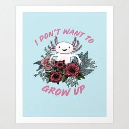 I don't want to grow up - cute axolotl Art Print