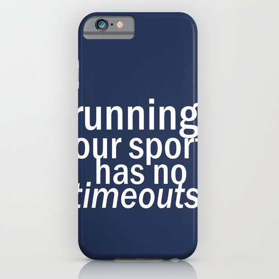 Our Sport Has No Timeouts.  iPhone & iPod Case