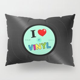 I Love Vinyl Pillow Sham