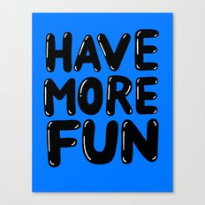 Have more fun Canvas Print