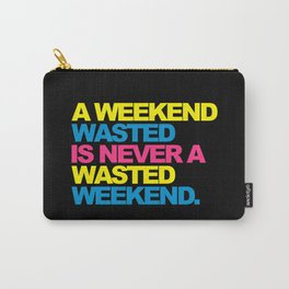 A Weekend Wasted Funny Quote Carry-All Pouch