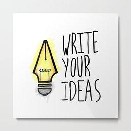 Write Your Ideas Metal Print