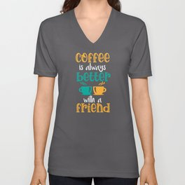 Coffee Is Always Better With A Friend Unisex V-Neck