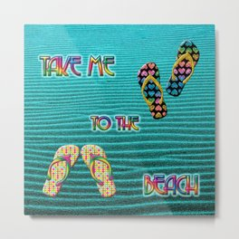 take me to the beach Metal Print
