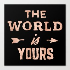 THE WORLD IS YOURS - Rose Gold Pink Inspirational Adventure Quote Text Canvas Print