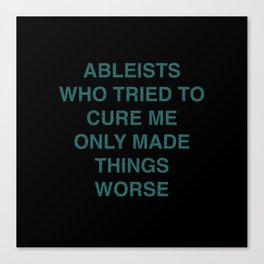 Ableists Who Tried To Cure Me Only Made Things Worse Canvas Print