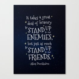 STAND UP TO OUR FRIENDS - HP1 DUMBLEDORE QUOTE Canvas Print