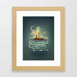 You don't have to make it harder than it need to be Framed Art Print