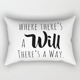 Where there's a will there's a way. Rectangular Pillow