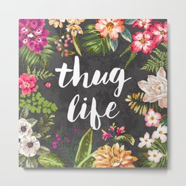 Thug Life Metal Print