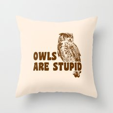 Owls Are Stupid Throw Pillow
