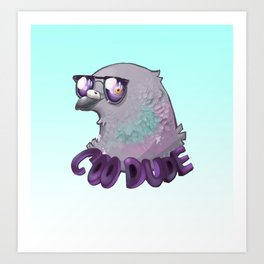 Coo Dude Art Print