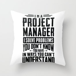 Project Manager Shirt I Solve Problems You Have Funny Gift Throw Pillow