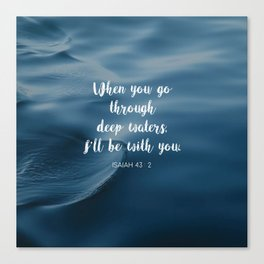 When you go through deep waters, I'll be with you. - Isaiah 43:2 Canvas Print