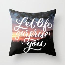 Let Life Surprise You Throw Pillow