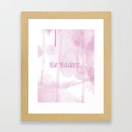 Be Badass-Pink Framed Art Print