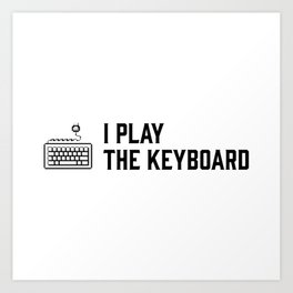 I play the keyboard Art Print