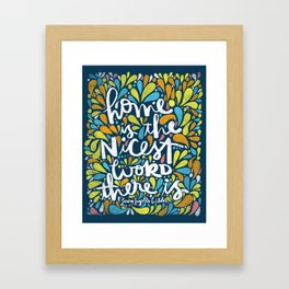 HOME IS THE NICEST WORD THERE IS. Framed Art Print