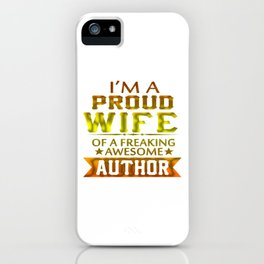 I'M A PROUD AUTHOR'S WIFE iPhone Case