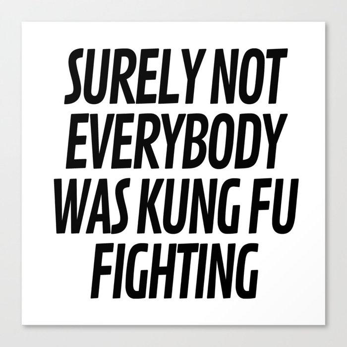 Surely Not Everybody Was Kung Fu Fighting Leinwanddruck