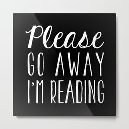 Please Go Away, I'm Reading (Polite Version) - Inverted Metal Print