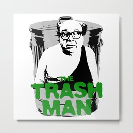 Trash Man - IASIP Metal Print
