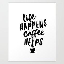 Life Happens Coffee Helps Art Print