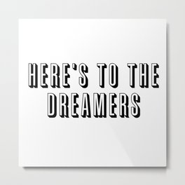 Here's To The Dreamers Metal Print