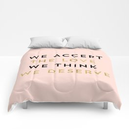 We accept the love we think we deserve Comforters