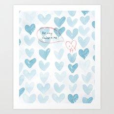 Be my Valentine. Art Print