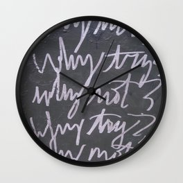 WHY TRY? WHY NOT?  Wall Clock
