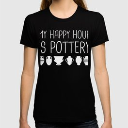 My Happy Hour Is Pottery T-shirt