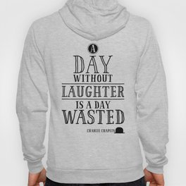 A Day Without Laughter Is A Day Wasted Hoody
