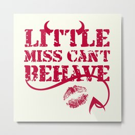 Little Miss Can't Behave with a Kiss Print Metal Print