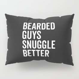 Bearded Guys Snuggle Better Funny Quote Pillow Sham