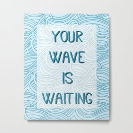 Your Wave is Waiting Metal Print