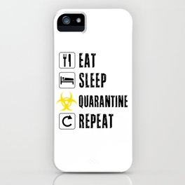 Eat Sleep Quarantine Repeat Toilet Paper Funny Hoarder Social Distancing Isolation Virus iPhone Case