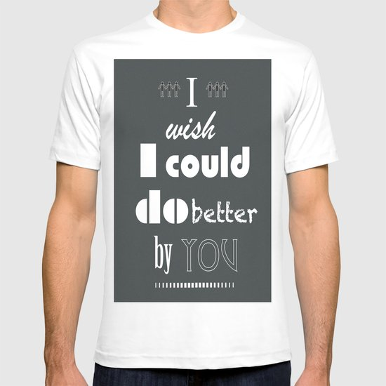 I Wish I Could Do Better By You T-shirt