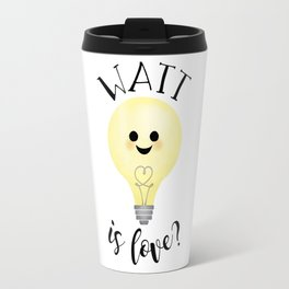 Watt Is Love? Travel Mug
