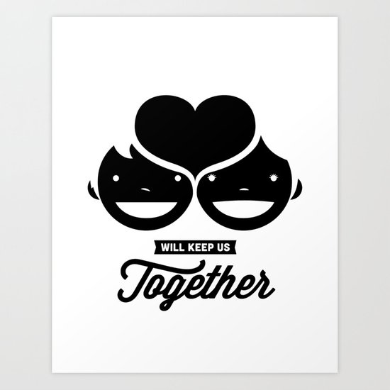 love will keep us together Art Print