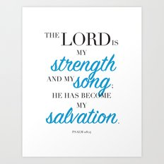 Psalm 118:14. The LORD is my strength and my song. Art Print