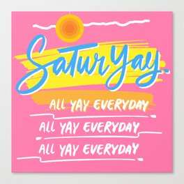 Saturday, all yay everyday. (: Canvas Print